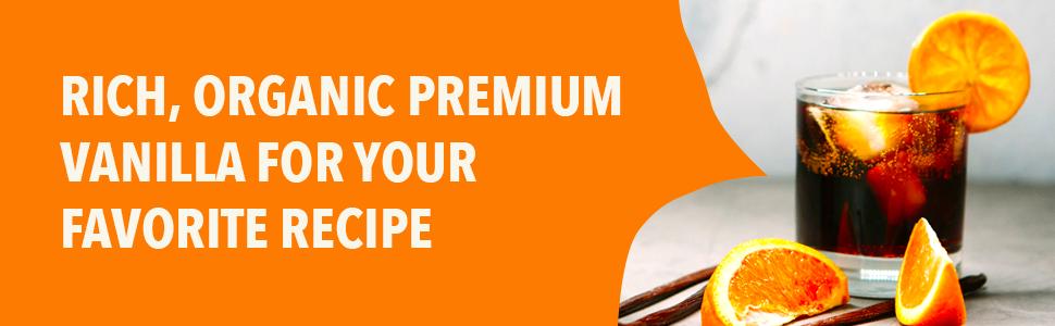 Rich, organic premium vanilla for your favorite recipe