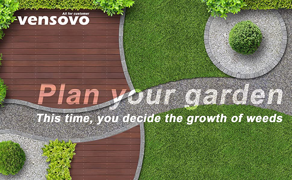 Plan your garden by our weed barrier, this time, you decide the growth of weeds.