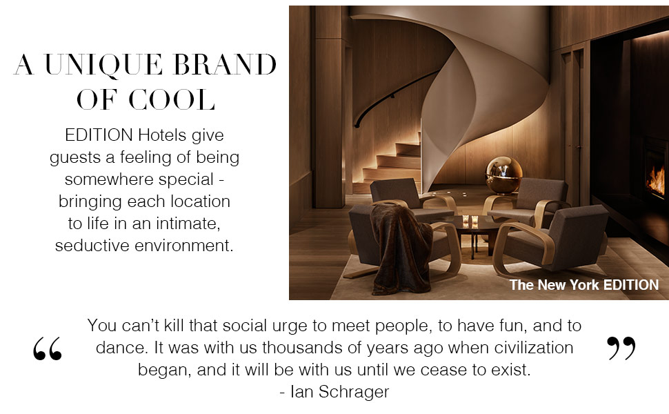 A Unique Brand Of Cool - EDITION Hotels give guests a feeling of being somewhere special