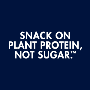 SNACK ON PLANT PROTEIN, NOT SUGAR.