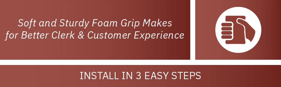 Soft and Sturdy Foam Grip Makes for Better Clerk amp; Customer Experience. Install in 3 Easy Steps