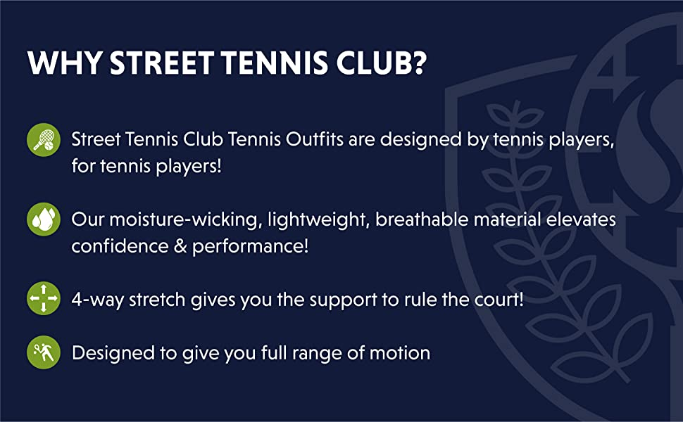Why Street Tennis Club? Our moisture-wicking, lightweight, breathable materials elevates confidence