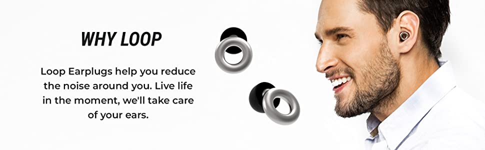 Why Loop, Loop Eaplugs help you reduce the noise around you.
