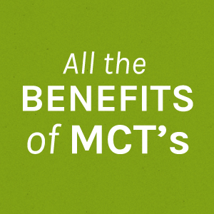Get all the benefits of MCT's from coconut oil medium-chain-triglycerides