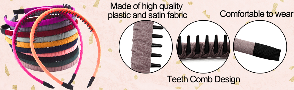 Colorful teeth comb headband are made of high quality plastic and satin fabric, soft and comfortable