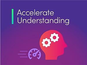 Accelerate Understanding