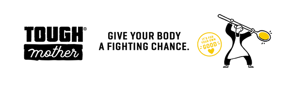 Tough Mother give your body a fighting chance