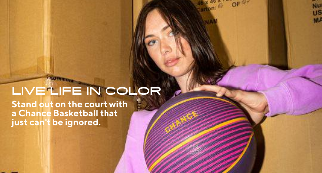 Live Life in Color, stand out on the court with a chance basketball that just can't be ignored
