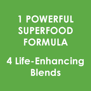 1 powerful superfood formula, 4 life enhancing blends
