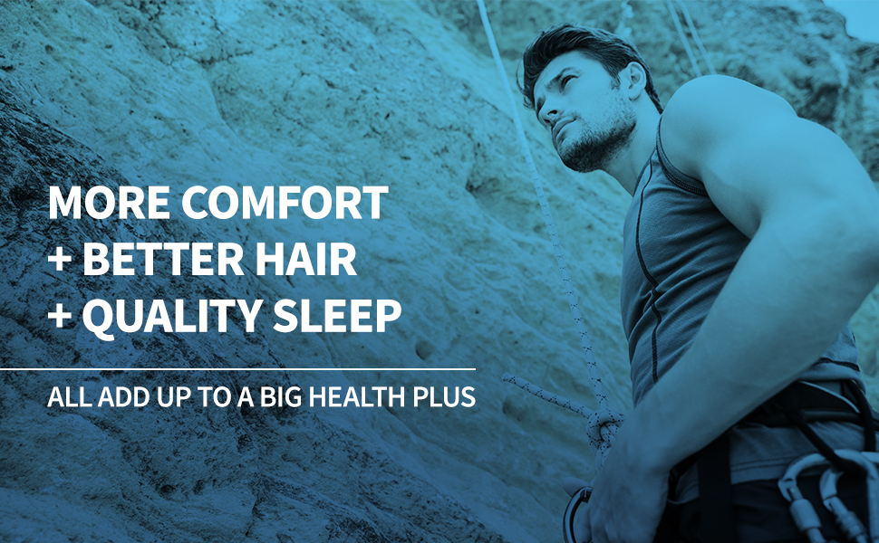 More Comfort + better hair + quality sleep all add up to a big health plus