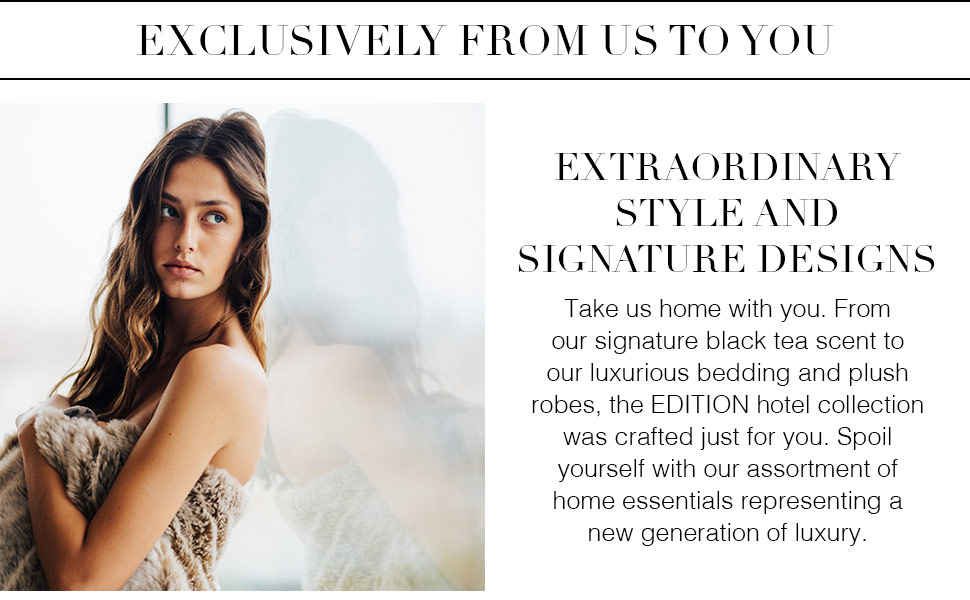 Exclusively From Us To You - Extraordinary Style And Signature Designs - Take us home with you