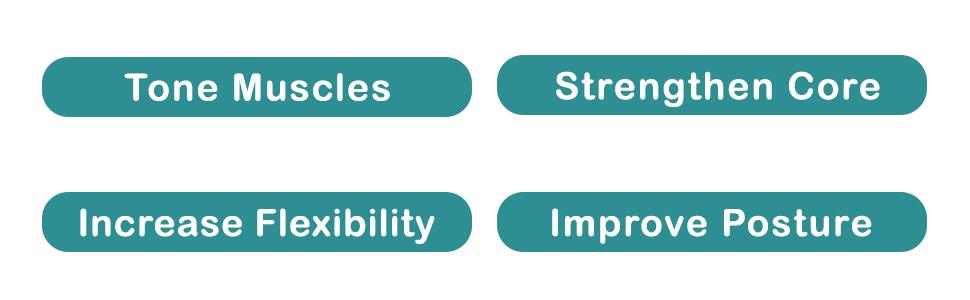 tone muscles, strengthen core, increase flexibility, improve posture