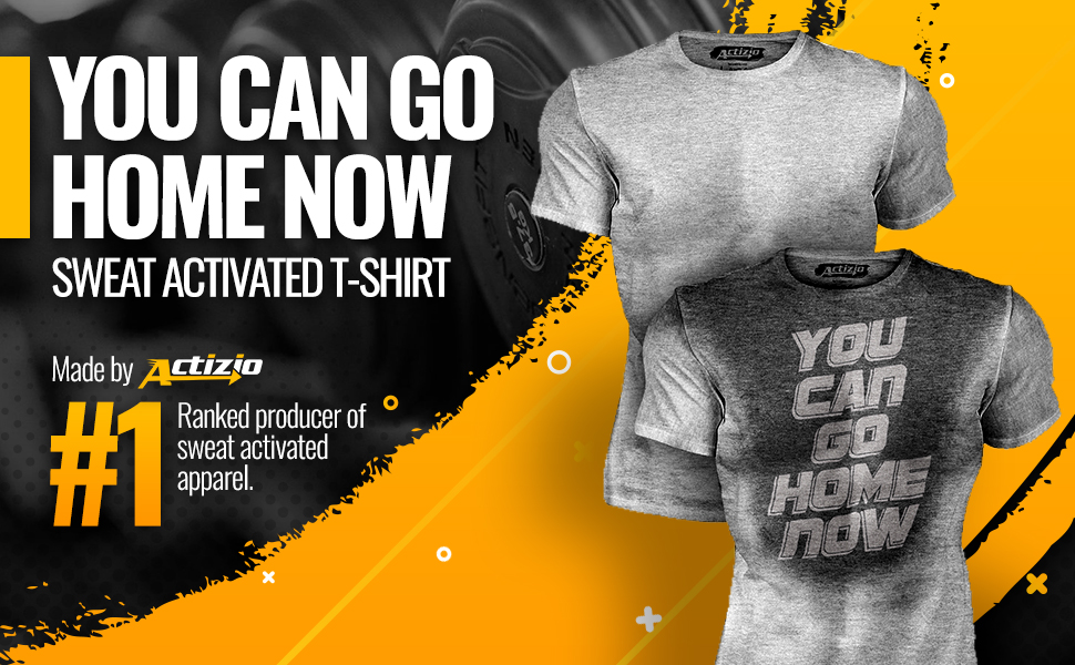 you can go home now sweat activated shirt by actizio banner, work out hard, reveal your motivation