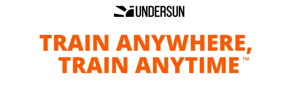 train anywhere, train anytime. Undersun Fitness