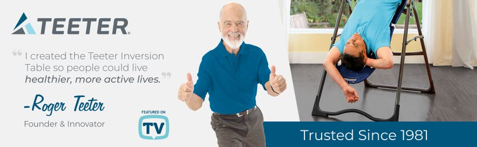 I created the Teeter Inversion Table so people could live healthier, more active lives, Roger Teeter