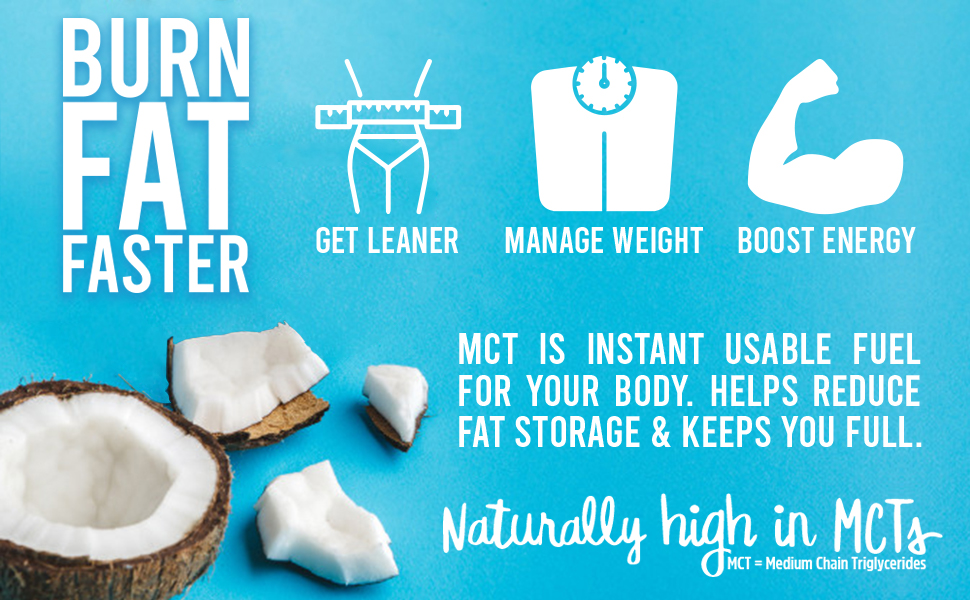 burn faster get leaner manage weight boost energy MCT is instant usable fuel for your body