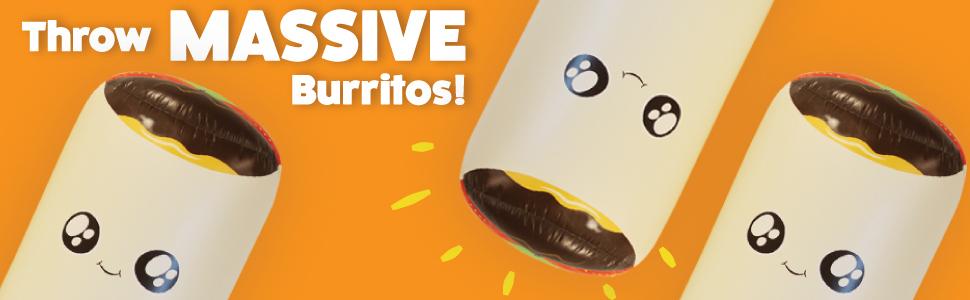 Throw massive burritos