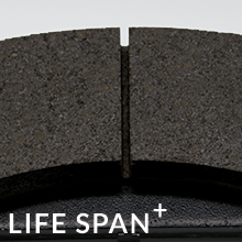Life Span Plus Extended brake life with enhanced durability amp; fade resistance