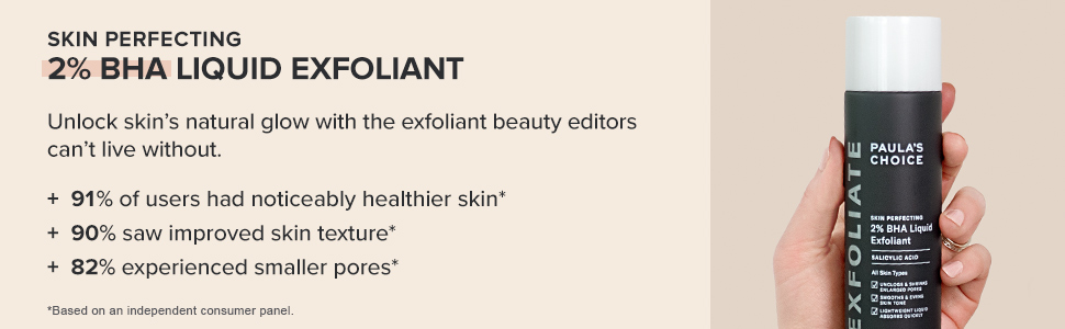 2% BHA Liquid Exfoliant helps unclog pores. 90% of users saw improved skin texture