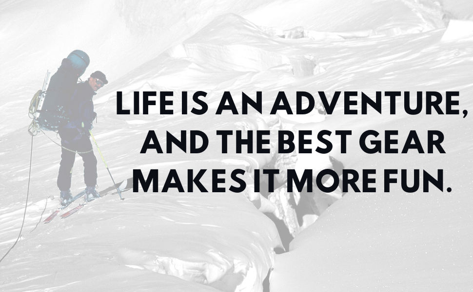 Life is an adventure and the best gear makes it more fun