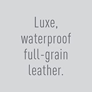 Luxe, waterproof full-grain leather.