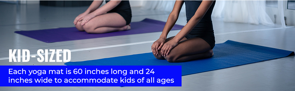 Kid-sized - each yoga mat is 60 inches long and 24 inches wide for kids of all ages