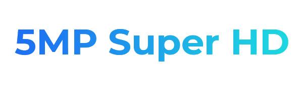 5MP SUPER HD