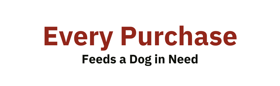 Every purchase feeds a dog in need
