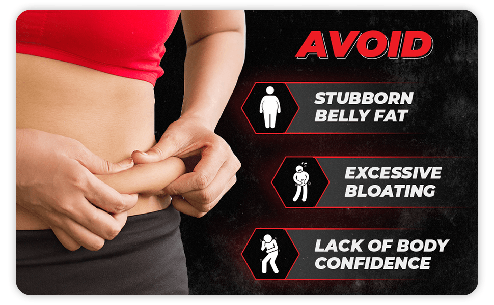 Avoid: Stubborn Belly Fat, Excessive Bloating, and Lack of Body Confidence