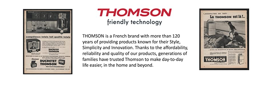 Thomson a french company with 120 years providing affordable, simple, stylish, reliable, quality