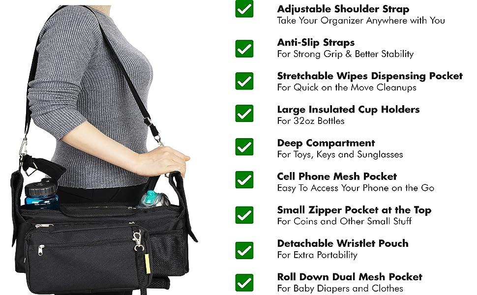 Adjustable Shoulder straps, anti slip straps, cup holders, zipper pocket, phone holder, diaper bag