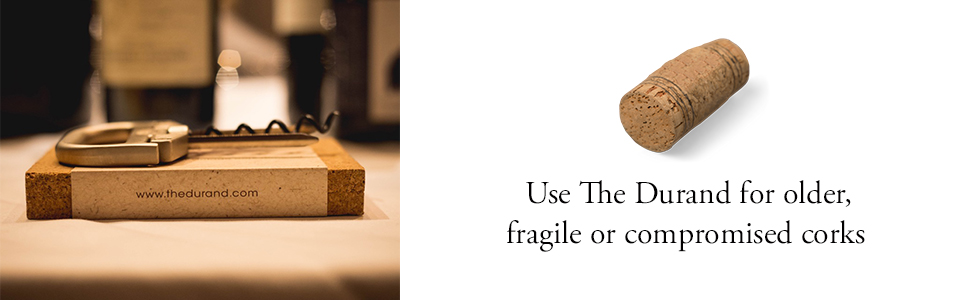 Use the Durand for older, fragile or compromised cork removal