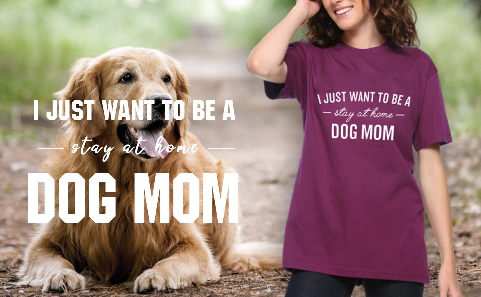 EGELEXY I Just Want to Be A Stay at Home Dog Mom Shirt Womens Casual Letter Print Short Sleeve Dog Mom T-Shirt Top