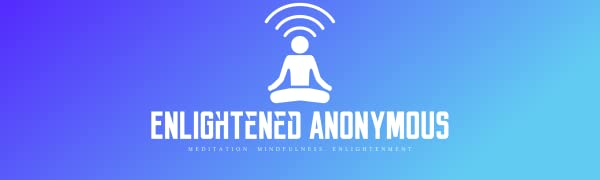 Enlightened Anonymous. Meditation Mindfulness Enlightenment