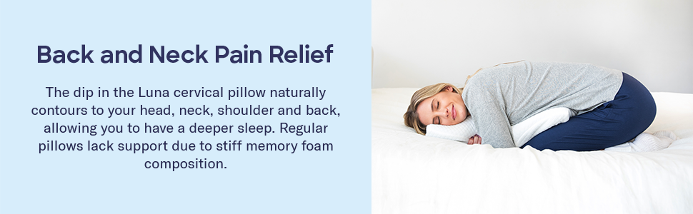 The dip in the pillow contours to your head, neck, shoulder and back allowing for a deeper sleep.