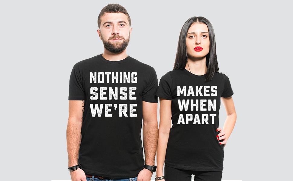 Couple shirts Nothing makes sense when apart Mens Tee Matching valentines day shirts gift tee-shirt