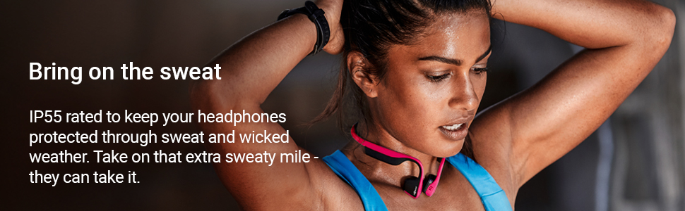The perfect workout accessory. IP55 certified to repel sweat, dust, and the elements.