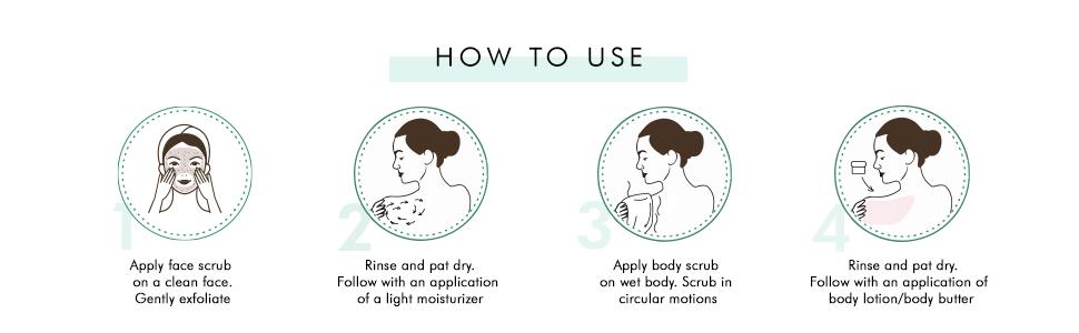 apply face scrub clean face wet body apply body scrub exfoliate rinse warm water pat dry
