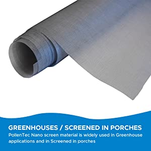PollenTec Nano screen material is widely used in Greenhouse applications and in Screened in porches.