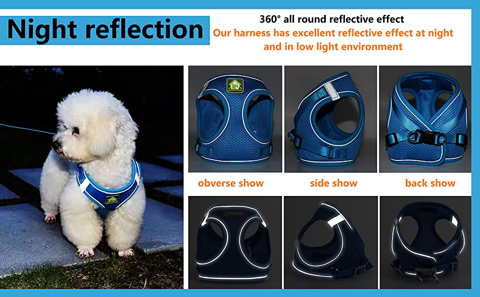 The edge of our harness has a 360-degree Reflective effect,  improving the safety of dogs walking