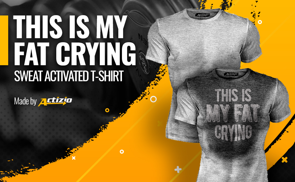 Actizio camiseta de entrenamiento motivacional activada por el sudor, This is My Fat Crying