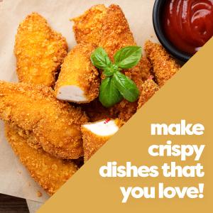 Make Crispy Dishes That You Love