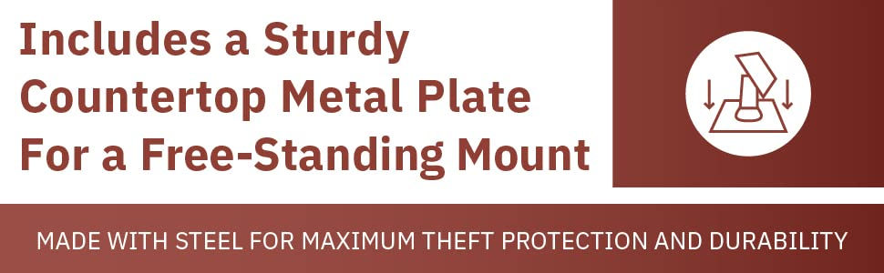 Includes a sturdy countertop metal plate for a free-standing mount
