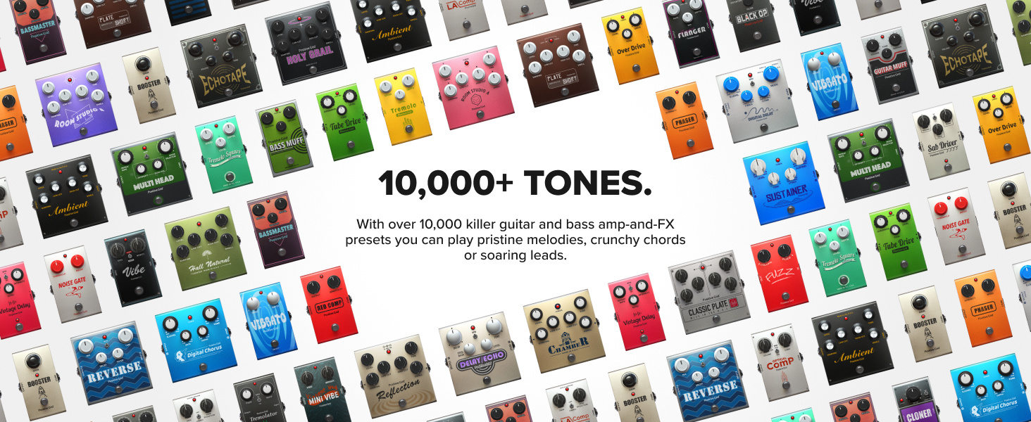 10,000+ Tones With over 10,000 guitar and bass amp FX presets you'll never run out of inspiration