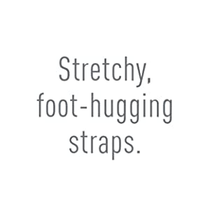 Stretchy, foot hugging straps.