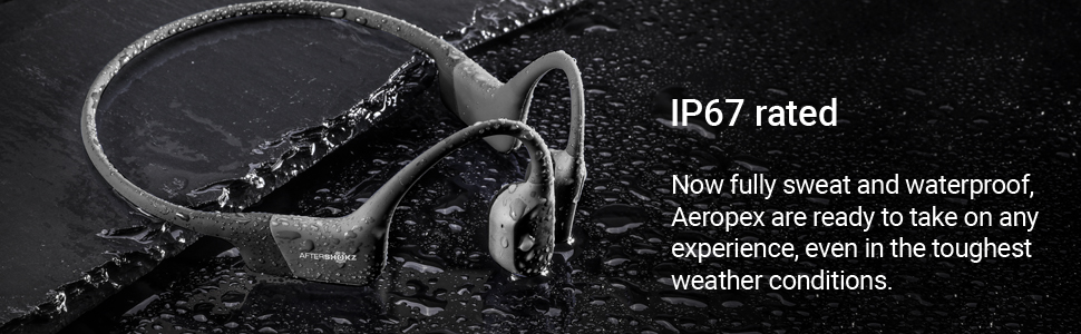 IP67 rated. Sweatproof and waterproof, Aeropex work in any weather, making them perfect for running.