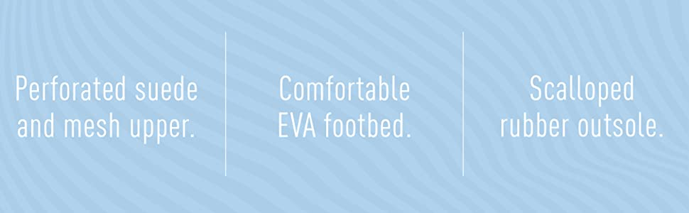 Perforated suede and mesh upper.  Comfortable EVA footbed.  Scalloped rubber outsole.