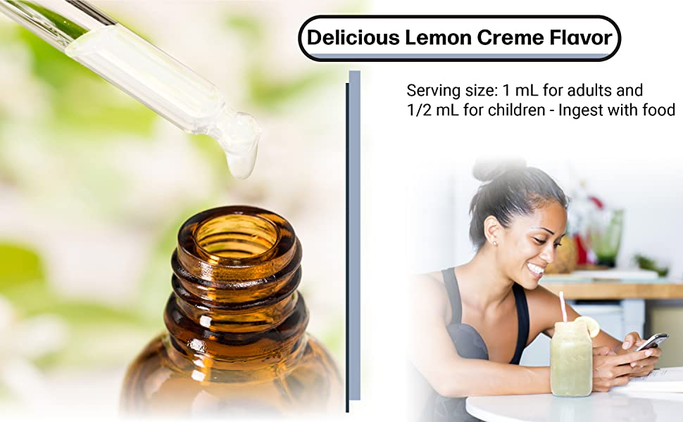 delicious Lemon Creme Flavor. Serving size: 1 mL for adults &  1/2 mL for children - ingest w/ food.