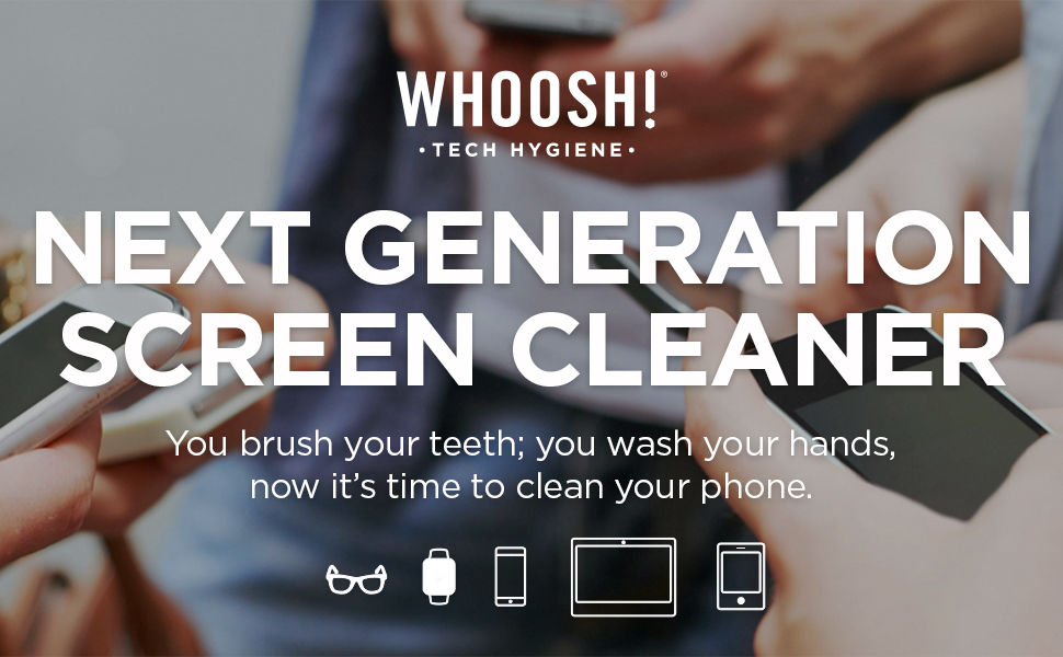 WHOOSH, Next Generation Screen Cleaner