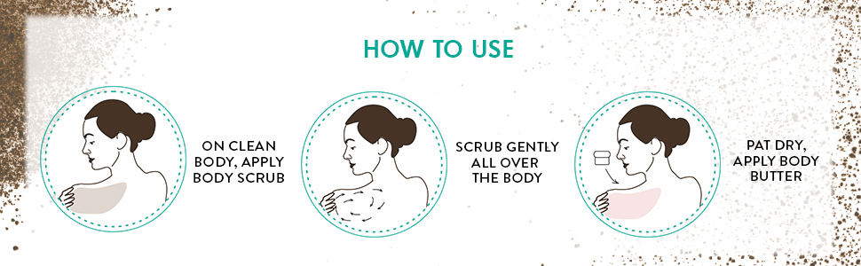 clean body apply body scrub scrub gently over the body pat dry apply body butter